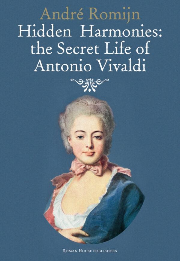 Hidden Harmonies: The Secret Life of Antonio Vivaldi by Andre Romijn